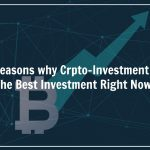 7 Reasons Why Investing into Cryptocurrency Is The Best Investment