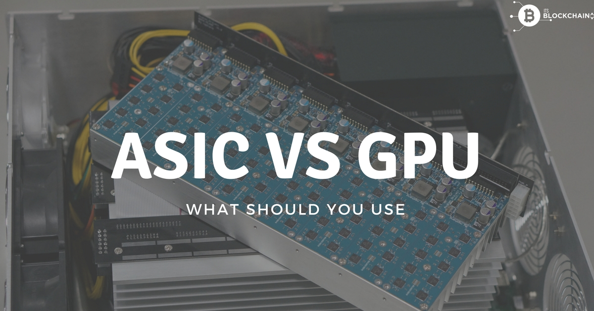 ASIC or GPUs for mining – What should you invest in?