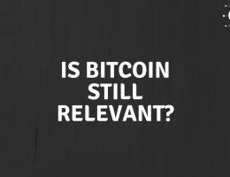 Is Bitcoin Still Relevant?