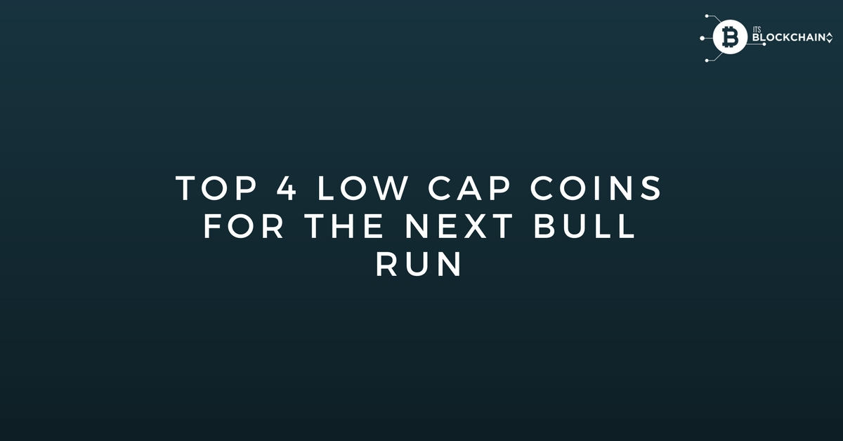 Top 4 Low Cap Coins for the Next Bull Run