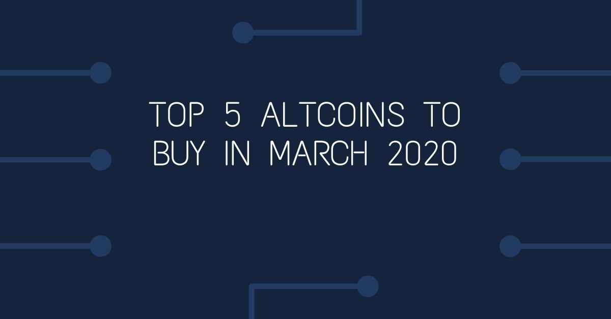 Top 5 Altcoins To Buy In March 2020 Itsblockchain